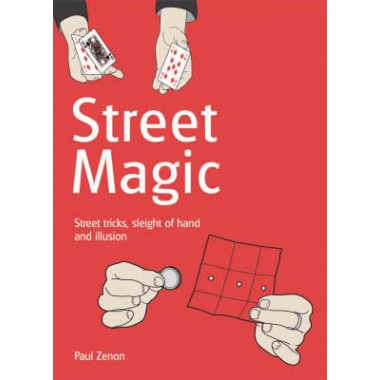 Street Magic :Street tricks, sleight of hand and illusion
