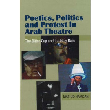 Poetics, Politics and Protest in Arab Theatre :The Bitter Cup and the Holy Rain