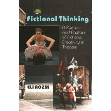 Fictional Thinking :A Poetics and Rhetoric of Fictional Creativity in Theatre
