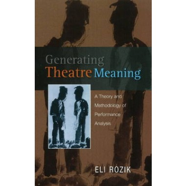 Generating Theatre Meaning :A Theory and Methodology of Performance Analysis