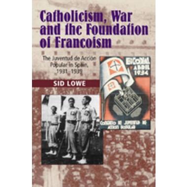 Catholicism, War & Foundation :The Juventud de Accion Popular in Spain, 1931-1937