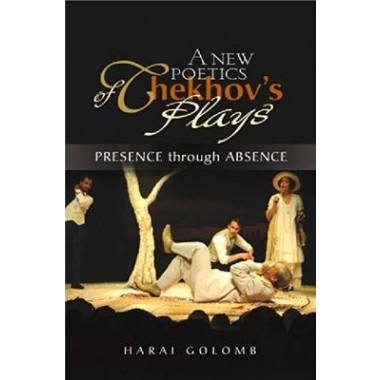 A New Poetics of Chekhov's Plays :Presence Through Absence