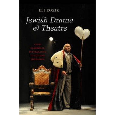 Jewish Drama & Theatre :From Rabbinical Intolerance to Secular Liberalism