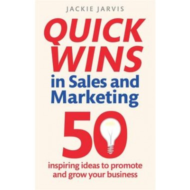 Quick Wins in Sales and Marketing :50 inspiring ideas to grow your business