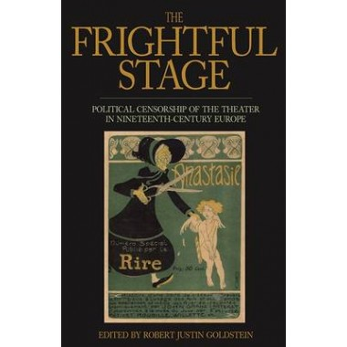 The Frightful Stage :Political Censorship of the Theater in Nineteenth-century Europe