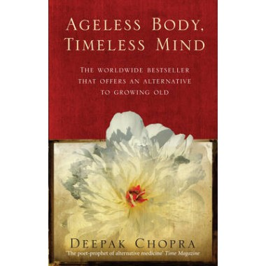 Ageless Body, Timeless Mind :A Practical Alternative to Growing Old