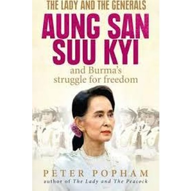 The Lady and the Generals :Aung San Suu Kyi and Burma's struggle for freedom