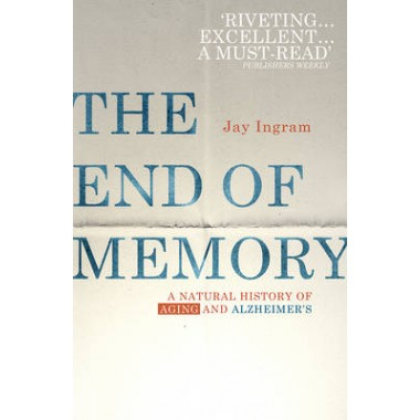 The End of Memory :A natural history of aging and Alzheimer's