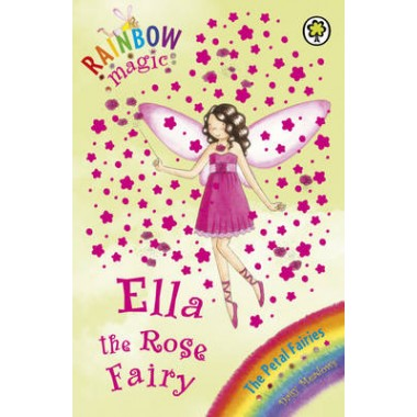 Rainbow Magic: Ella The Rose Fairy :The Petal Fairies Book 7