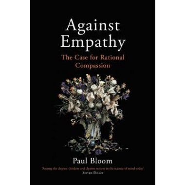 Against Empathy :The Case for Rational Compassion