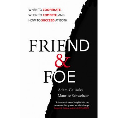 Friend and Foe :When to Cooperate, When to Compete, and How to Succeed at Both