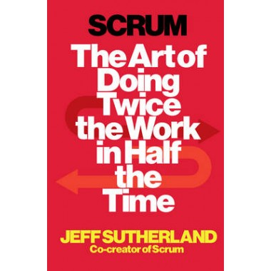 Scrum :The Art of Doing Twice the Work in Half the Time