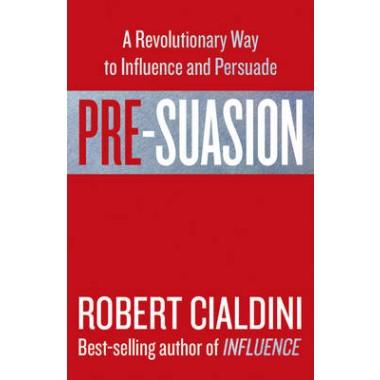 Pre-Suasion :A Revolutionary Way to Influence and Persuade