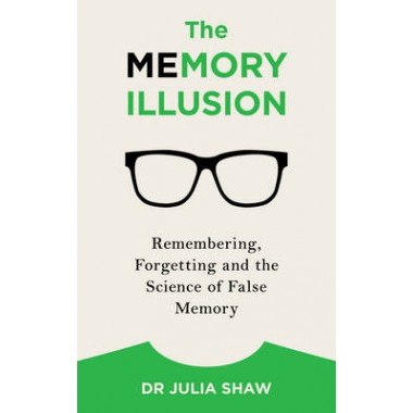 The Memory Illusion :Remembering, Forgetting, and the Science of False Memory