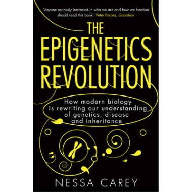 The Epigenetics Revolution :How Modern Biology is Rewriting Our Understanding of Genetics, Disease and Inheritance