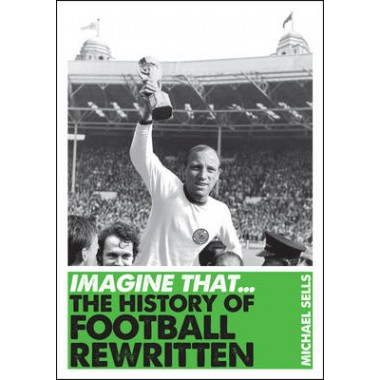 Imagine That - Football :The History of Football Rewritten