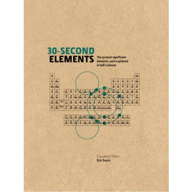 30-Second Elements :The 50 Most Significant Elements, Each Explained in Half a Minute
