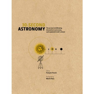 30-Second Astronomy :The 50 Most Mindblowing Discoveries in Astronomy, Each Explained in Half a Minute