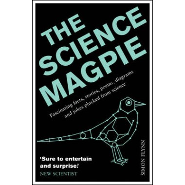The Science Magpie :Fascinating facts, stories, poems, diagrams and jokes plucked from science