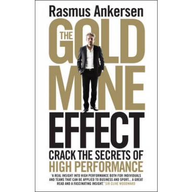 The Gold Mine Effect :Crack the Secrets of High Performance