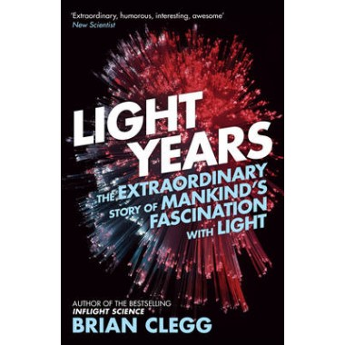Light Years :The Extraordinary Story of Mankind's Fascination with Light