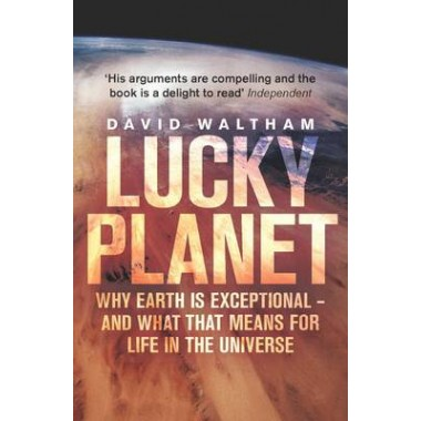 Lucky Planet :Why Earth is Exceptional - and What That Means for Life in the Universe
