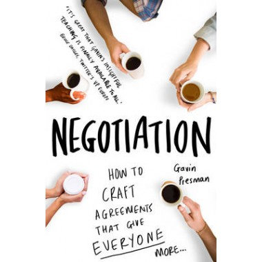 Negotiation :How to craft agreements that give everyone more