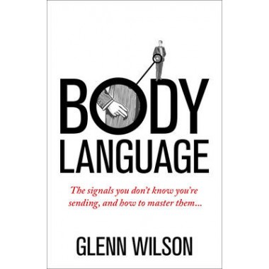 Body Language :The Signals You Dont Know Youre Sending, and How To Master Them