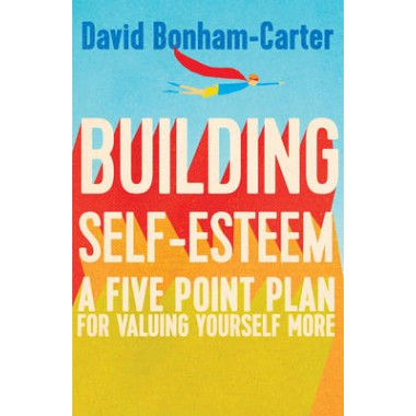 Building Self-esteem :A Five-Point Plan For Valuing Yourself More