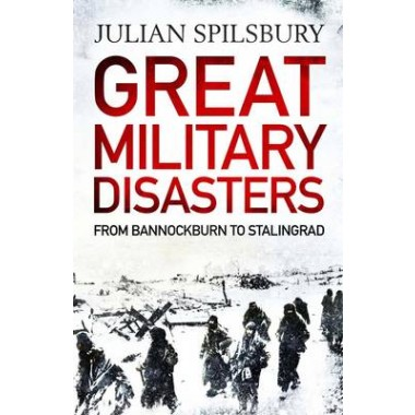 Great Military Disasters :From Bannockburn to Stalingrad