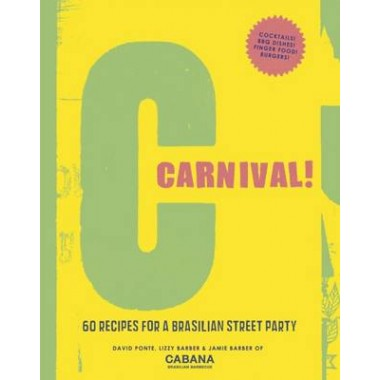 Carnival! :60 recipes for a Brasilian street party