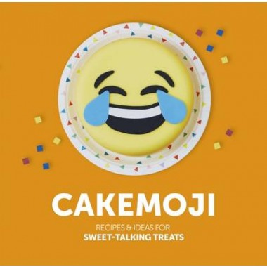 Cakemoji :Recipes & Ideas for Sweet-Talking Treats