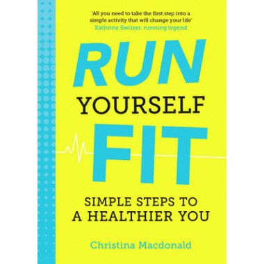 Run Yourself Fit :Simple Steps to a Healthier You