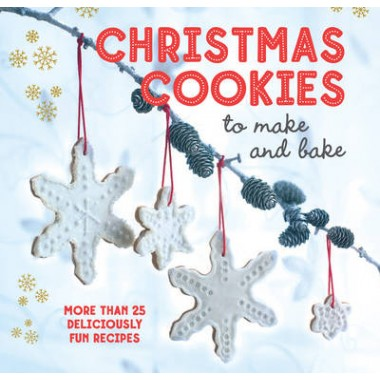 Christmas Cookies to Make and Bake :More Than 25 Deliciously Fun Recipes