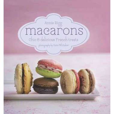 Macarons :Chic and Delicious French Treats