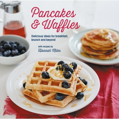 PANCAKES & WAFFLES: DELICIOUS IDEAS