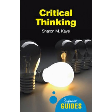 Critical Thinking :A Beginner's Guide