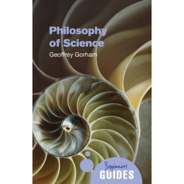 The Philosophy of Science :A Beginner's Guide