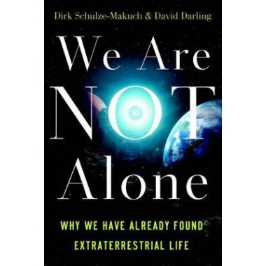We Are Not Alone :Why We Have Already Found Extraterrestrial Life