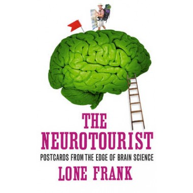 The Neurotourist :Postcards from the Edge of Brain Science
