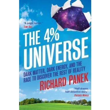 The 4-Percent Universe :Dark Matter, Dark Energy, and the Race to Discover the Rest of Reality