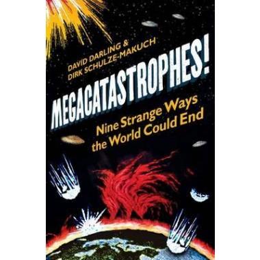 Megacatastrophes! :Nine Strange Ways the World Could End