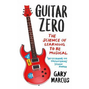 Guitar Zero :The Science of Learning to be Musical