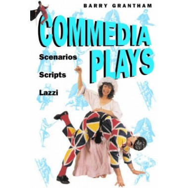 Commedia Plays :Scenarios - Scripts - Lazzi