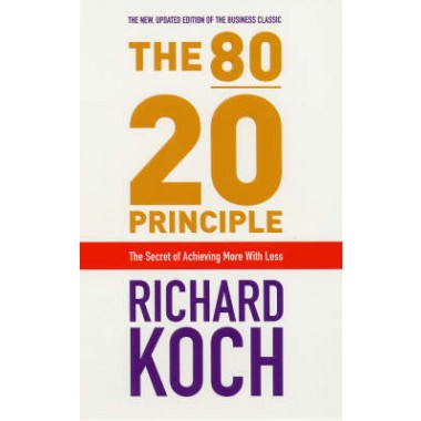 The 80/20 Principle :The Secret of Achieving More with Less