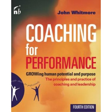 Coaching for Performance :The Principles and Practices of Coaching and Leadership
