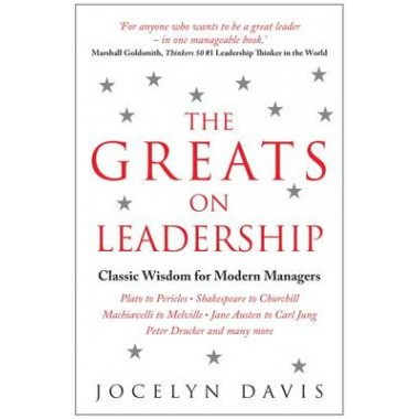 The Greats on Leadership :Classic Wisdom from Lincoln, Austen, Lao Tzu and many more...