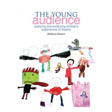 The Young Audience :Exploring and Enhancing Children's Experiences of Theatre