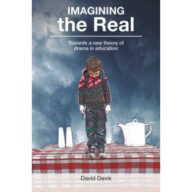Imagining the Real :Towards a new theory of drama in education