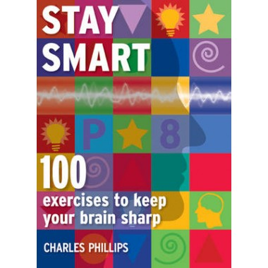 Stay Smart :100 Exercises to Keep Your Brain Sharp